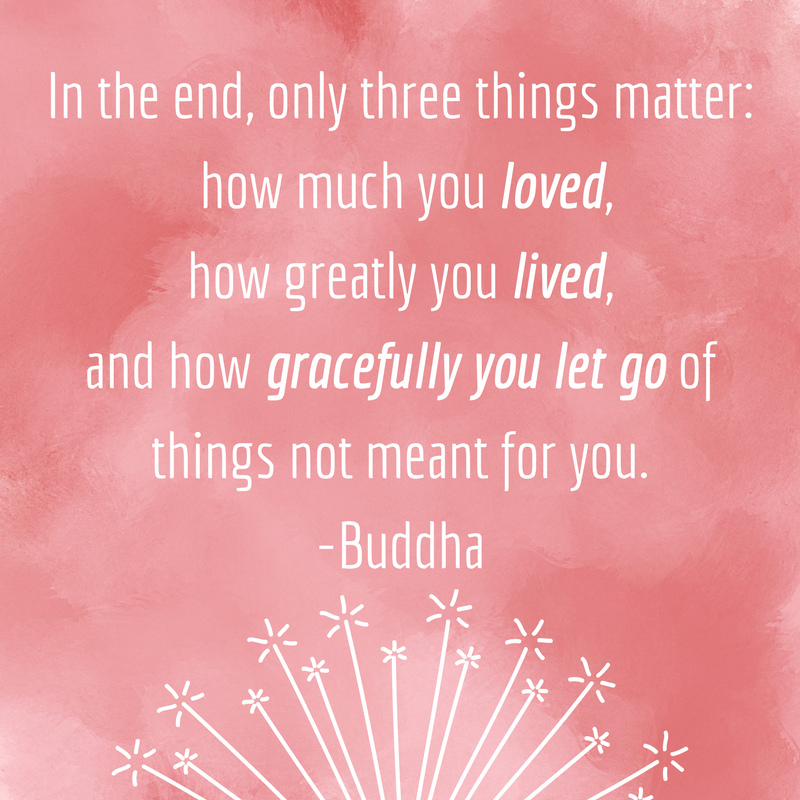 Yoga Quotes In The End Only Three Things Matter How Much You Loved Greatly Lived And Gracefully Let Go Of Not Meant For