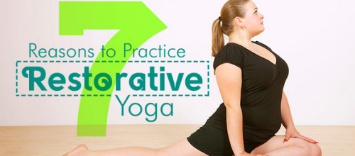 7 Reasons to Practice Restorative Yoga